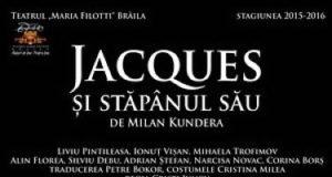 Teatrul Maria Filotti Brăila prezintă spectacolul Jacques şi stăpânul său
