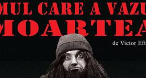 Omul care a văzut moartea - comedie provicială la Teatrul Dramatic Galați