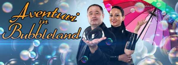 Aventuri în Bubbleland - Spectacol pentru întreaga familie