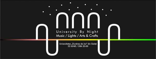 University by Night Music, Lights, Arts & Crafts la Universitatea Dunărea de Jos