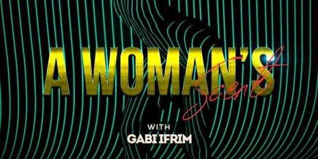 A WOMAN'S Scent - o seară specială pentru femei cu Gabi Ifrim
