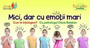 Mici, dar cu emoții mari! cu psihologul Diana Balaban