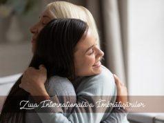 Ziua Internaţională a Îmbrăţişărilor - un bun prilej să oferim afecțiune
