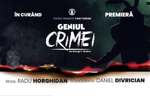 """Geniul crimei - premiera toamnei la Teatrul Dramatic """"Fani Tardini"""" Galați"""